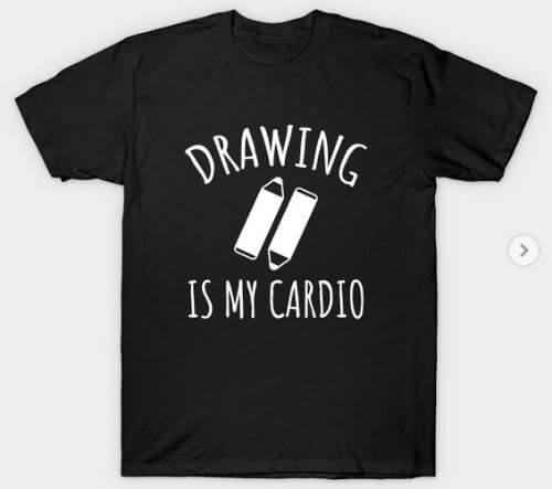 Drawing Is My Cardio T Shirt